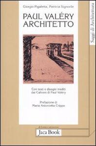 Foto Cover di Paul Valéry architetto, Libro di Giorgio Pigafetta,Patricia Signorile, edito da Jaca Book