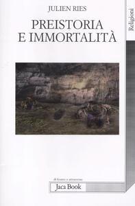 Preistoria e immortalità. La vita dopo la morte nella preistoria e nelle civiltà orali