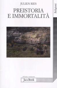 Foto Cover di Preistoria e immortalità. La vita dopo la morte nella preistoria e nelle civiltà orali, Libro di Julien Ries, edito da Jaca Book