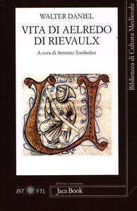 Libro Vita di Aelredo di Rievaulx. Testo latino a fronte Walter Daniel