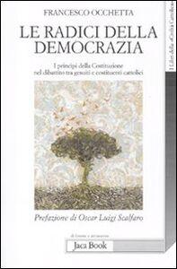 Libro Le radici della democrazia. I principi della costituzione nel dibattito tra gesuiti e costituenti cattolici Francesco Occhetta