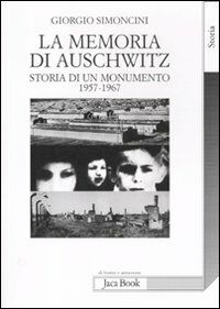 La memoria di Auschwitz. Storia di un monumento 1957-1967