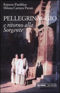 Foto Cover di Pellegrinaggio e ritorno alla sorgente. Con DVD, Libro di Raimon Panikkar,Milena Carrara Pavan, edito da Jaca Book