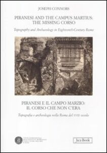 Libro Piranesi and the Campus Martius: the missing Corso. Topography and arcaheology in eighteenth-century Rome. Ediz. italiana e inglese Joseph Connors