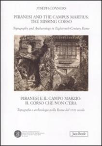 Libro Piranesi and the Campus Martius: the missing Corso. Topography and arcaheology in eighteenth-century Rome. Ediz. italiana e inglese Joseph Connors