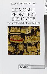 Libro Le mobili frontiere dell'arte. Tra Medioevo e Rinascimento Liana Castelfranchi