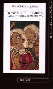 Foto Cover di Donne e pellegrine dall'antichità al Medioevo, Libro di Francesca Allegri, edito da Jaca Book