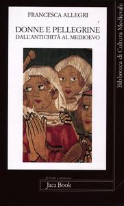 Libro Donne e pellegrine dall'antichità al Medioevo Francesca Allegri