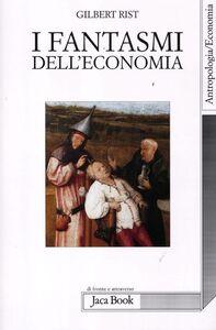 Foto Cover di I fantasmi dell'economia, Libro di Gilbert Rist, edito da Jaca Book