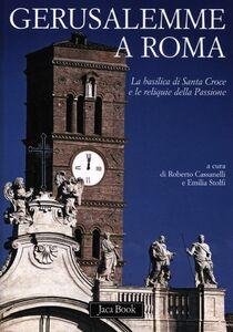 Libro Gerusalemme a Roma. La Basilica di Santa Croce e le reliquie della Passione
