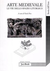 Libro Arte medievale. Le vie dello spazio liturgico