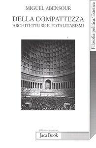 Della compatezza. Architetture e totalitarismi