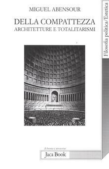 Della compatezza. Architetture e totalitarismi - Miguel Abensour - copertina