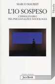 Libro L' io sospeso. L'immaginario tra psicoanalisi e sociologia Marco Maurizi