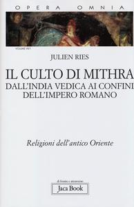 Libro Opera omnia. Vol. 7\1: Il culto di Mithra. Dall'India vedica ai confini dell'impero romano. Julien Ries
