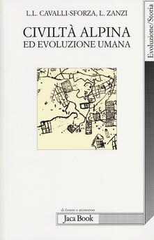Civiltà alpina ed evoluzione umana - Luigi Luca Cavalli-Sforza,Luigi Zanzi - copertina