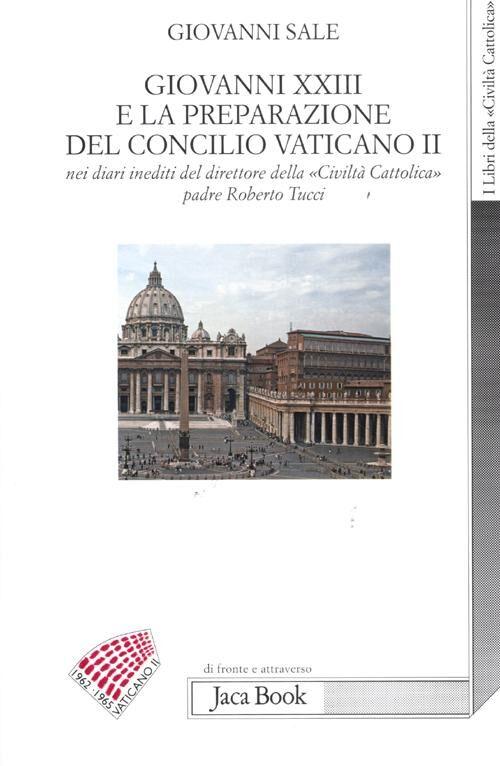 Giovanni XXIII e la preparazione del Concilio Vaticano II nei diari ineditii del direttore della «Civiltà cattolica» padre Roberto Tucci