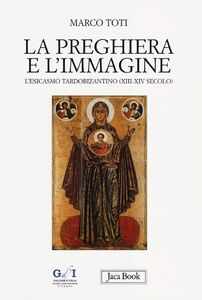 Libro La preghiera e l'immagine. L'esicasmo tardobizantino (XIII-XIV secolo) Marco Toti