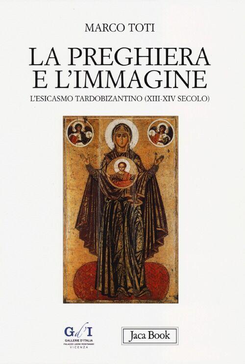 La preghiera e l'immagine. L'esicasmo tardobizantino (XIII-XIV secolo)