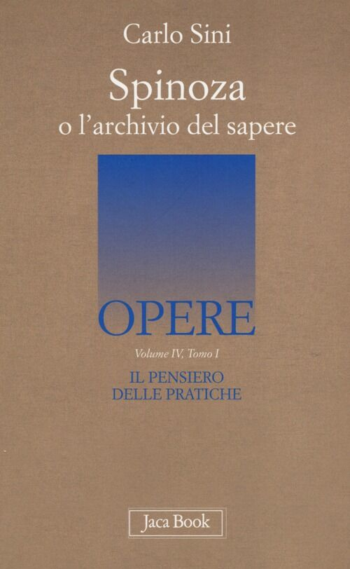 Il pensiero delle pratiche. Vol. 4\1: Spinoza o l'archivio del sapere.