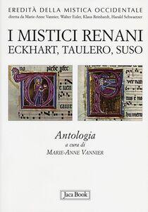 Libro I mistici renani. Eckhart, Taulero, Suso. Antologia. Eredità della mistica occidentale