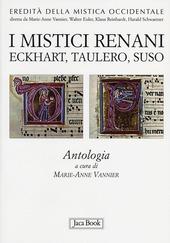 I mistici renani. Eckhart, Taulero, Suso. Antologia. Eredità della mistica occidentale