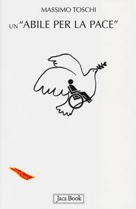 Libro Un «abile per la pace» Massimo Toschi