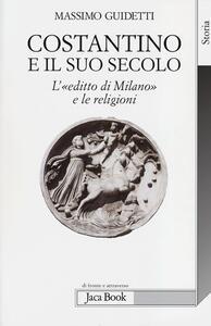 Costantino e il suo secolo. L'«editto di Milano» e le religioni