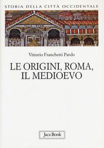 Libro Storia della città occidentale. Vol. 1: Le origini, Roma, il Medioevo. Vittorio Franchetti Pardo