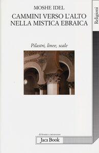 Libro Cammini verso l'alto nella mistica ebraica. Pilastri, linee, scale Moshe Idel