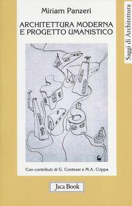 Foto Cover di Architettura moderna e progetto umanistico. Storia, formazione, comunità 1945-1965, Libro di Miriam Panzeri, edito da Jaca Book