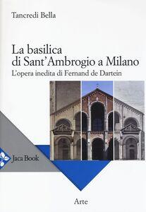 Libro La basilica di Sant'Ambrogio a Milano. L'opera inedita di Fernand De Dartein Tancredi Bella