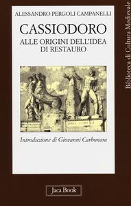 Libro Cassiodoro. Alle origini dell'idea di restauro Alessandro Pergoli Campanelli
