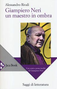 Foto Cover di Giampiero Neri, un maestro in ombra. Con versi e prose inediti di Giampiero Neri, Libro di Alessandro Rivali, edito da Jaca Book