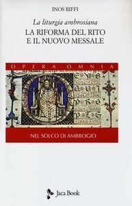 La liturgia ambrosiana. La riforma del rito e il nuovo messale. Nel solco di Ambrogio. Vol. 1