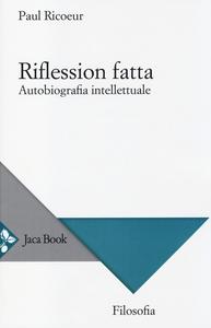 Libro Riflession fatta. Autobiografia intellettuale Paul Ricoeur
