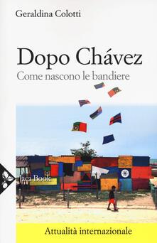 Dopo Chávez. Come nascono le bandiere - Geraldina Colotti - copertina