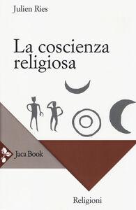 Foto Cover di La coscienza religiosa, Libro di Julien Ries, edito da Jaca Book