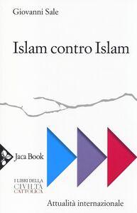 Libro Islam contro Islam. Movimenti islamisti, «jihad», fondamentalismo Giovanni Sale