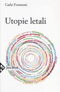 Foto Cover di Utopie letali. Capitalismo senza democrazia, Libro di Carlo Formenti, edito da Jaca Book