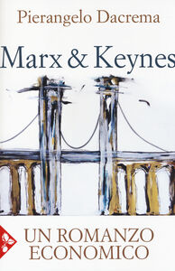Libro Marx & Keynes. Un romanzo economico Pierangelo Dacrema