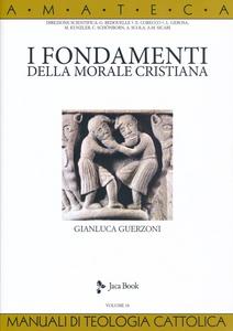 Libro I fondamenti della morale cristiana Gianluca Guerzoni