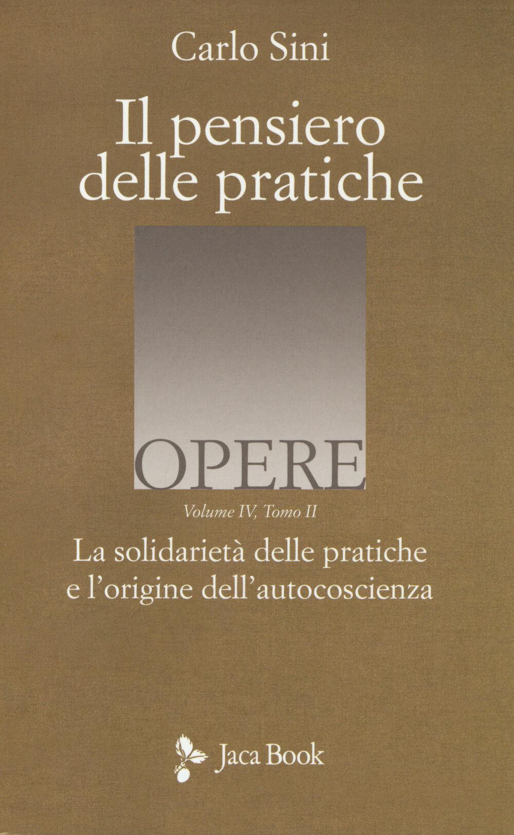Il pensiero delle pratiche. Vol. 4\2: La solidarietà delle pratiche e l'origine dell'autocoscienza.