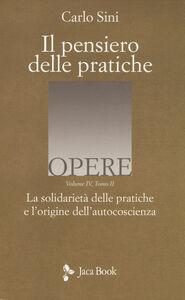 Libro Il pensiero delle pratiche. Vol. 4\2: La solidarietà delle pratiche e l'origine dell'autocoscienza. Carlo Sini