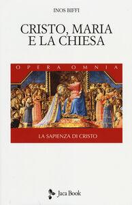 Libro La sapienza di Cristo. Vol. 2: Cristo, Maria e la Chiesa. Inos Biffi