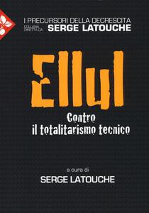 Ellul. Contro il totalitarismo tecnico