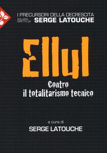Libro Ellul. Contro il totalitarismo tecnico