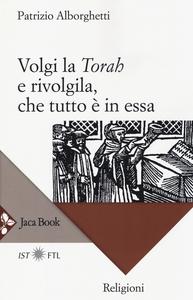 Libro Volgi la «Torah» e rivolgila, che tutto è in essa Patrizio Alborghetti