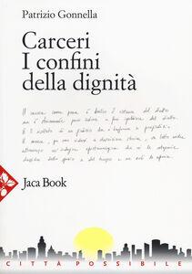 Libro Carceri. I confini della dignità Patrizio Gonnella