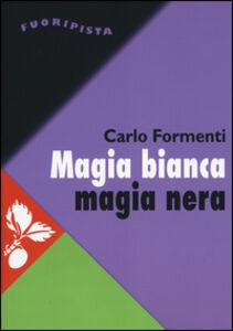Foto Cover di Magia bianca magia nera. Ecuador: la guerra fra culture come guerra di classe, Libro di Carlo Formenti, edito da Jaca Book